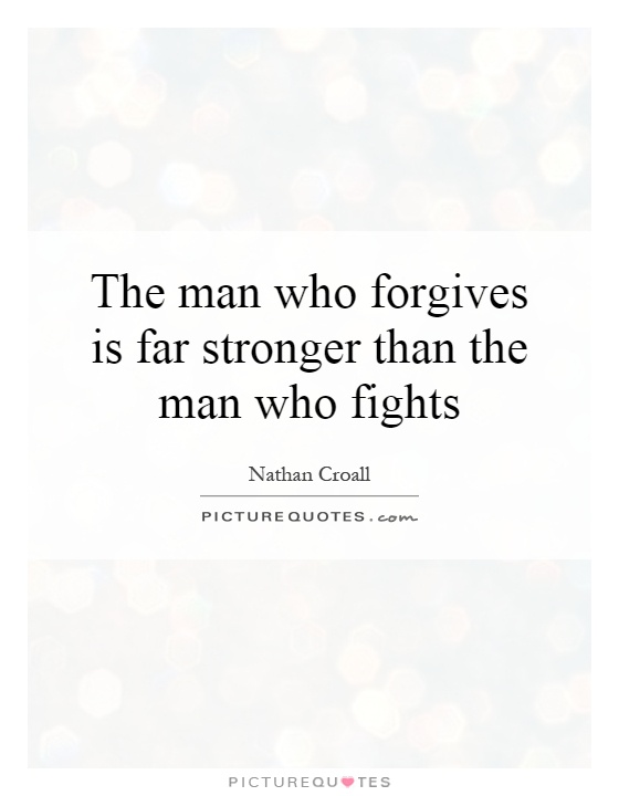 The man who forgives is far stronger than the man who fights Picture Quote #1