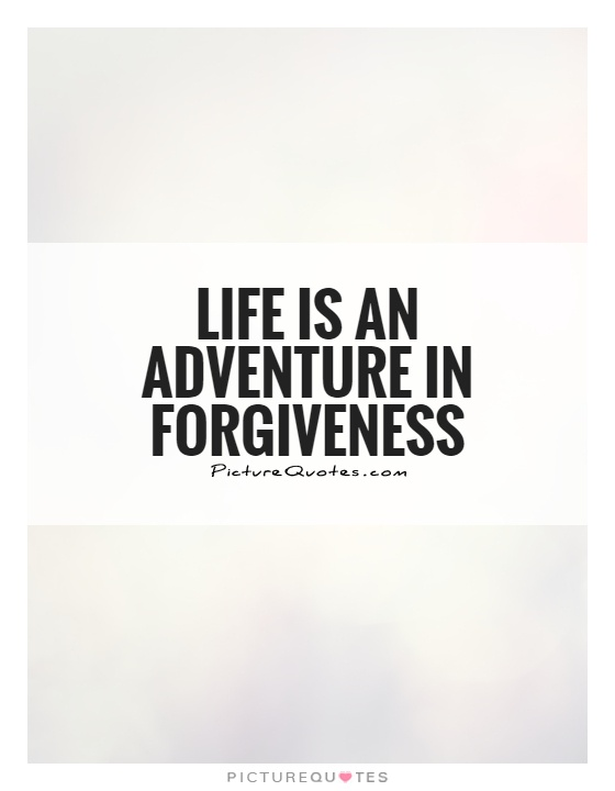 Life is an adventure in forgiveness Picture Quote #1