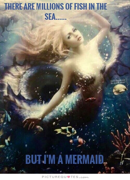 There are millions of fish in the sea.... but I'm a mermaid Picture Quote #1