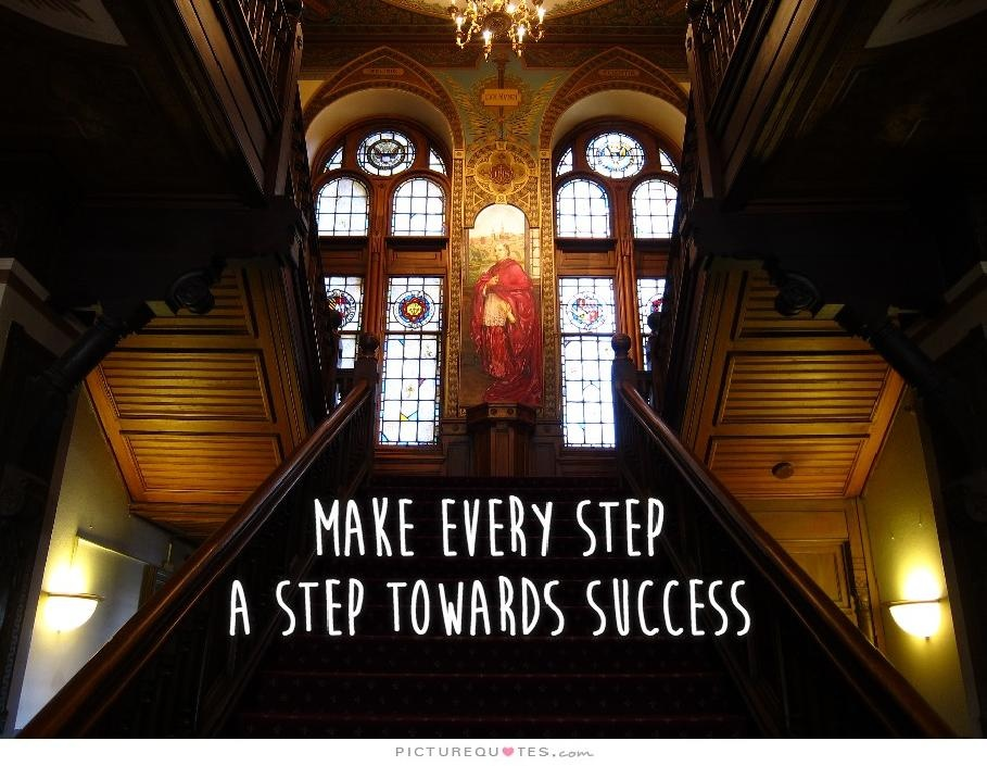 Make every step a step towards success Picture Quote #1