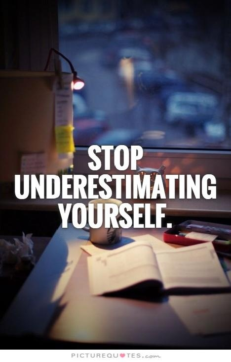Stop underestimating yourself Picture Quote #1