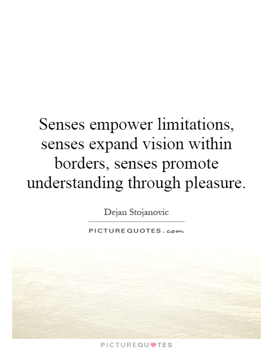 Quotes About Love And The 5 Senses : ... limitations, senses expand vision within borders,... Picture Quotes