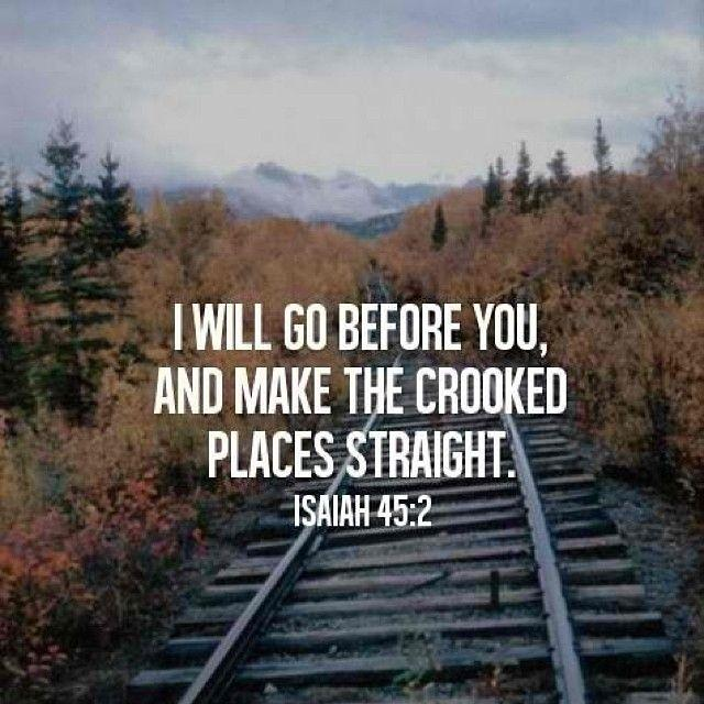 I will go before you, and make the crooked places straight Picture Quote #1