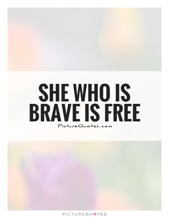 She who is brave is free Picture Quote #1