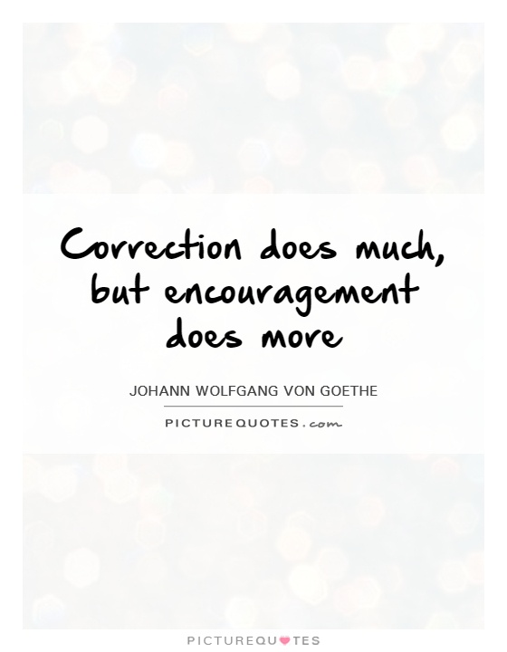 Correction does much, but encouragement does more Picture Quote #1