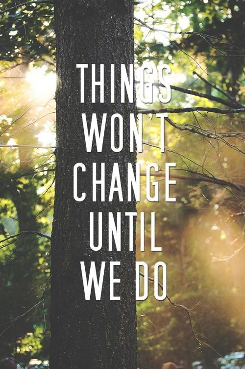 Things won't change until we do Picture Quote #1