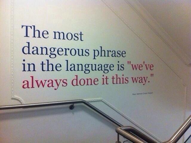 The most dangerous phrase in the language is