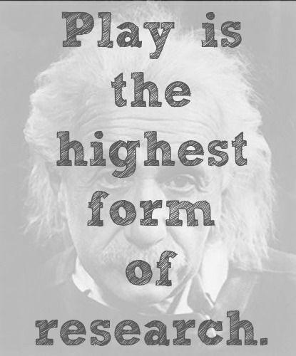 Play is the highest form of research Picture Quote #1