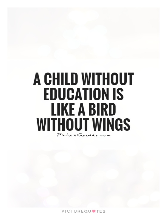 A child without education is like a bird without wings Picture Quote #1