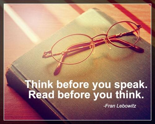 Think before you speak. Read before you think Picture Quote #1