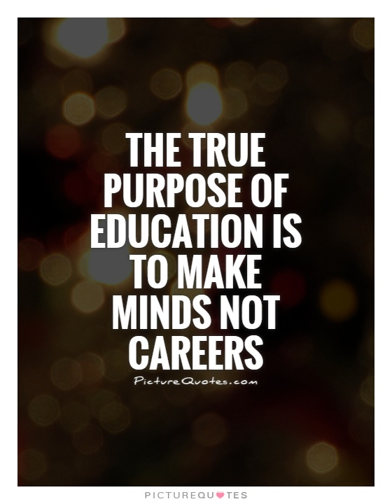The true purpose of education is to make minds not careers Picture Quote #1