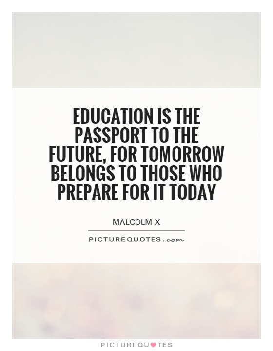 Education is the passport to the future, for tomorrow belongs to those who prepare for it today Picture Quote #1