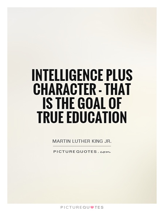 Intelligence plus character - that is the goal of true education Picture Quote #1
