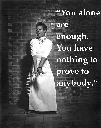 You alone are enough. You have nothing to prove to anybody Picture Quote #2