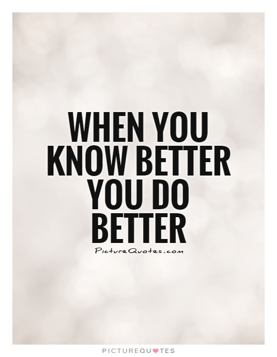 When you know better you do better Picture Quote #1