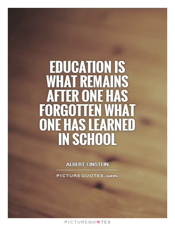 Education is what remains after one has forgotten what one has learned in school Picture Quote #1