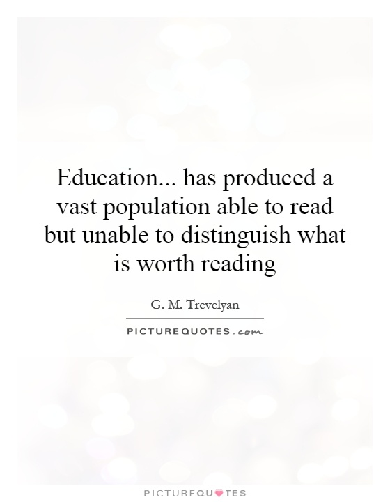 Education... has produced a vast population able to read but unable to distinguish what is worth reading Picture Quote #1