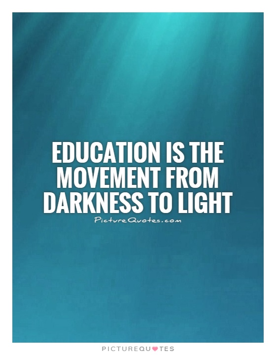 Education is the movement from darkness to light Picture Quote #1