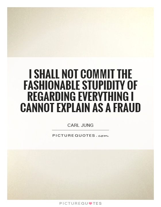 I shall not commit the fashionable stupidity of regarding everything I cannot explain as a fraud Picture Quote #1