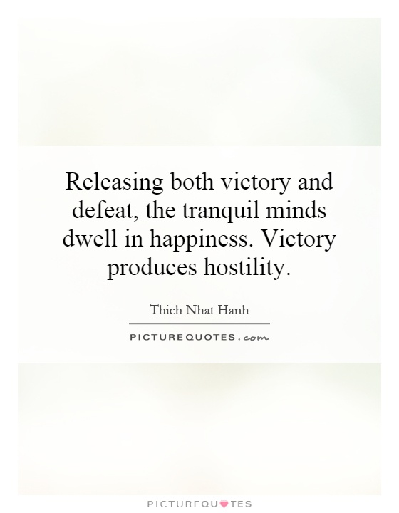Releasing both victory and defeat, the tranquil minds dwell in happiness. Victory produces hostility Picture Quote #1