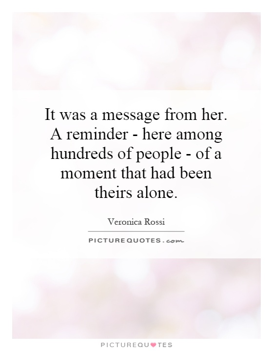 It was a message from her. A reminder - here among hundreds of people - of a moment that had been theirs alone Picture Quote #1