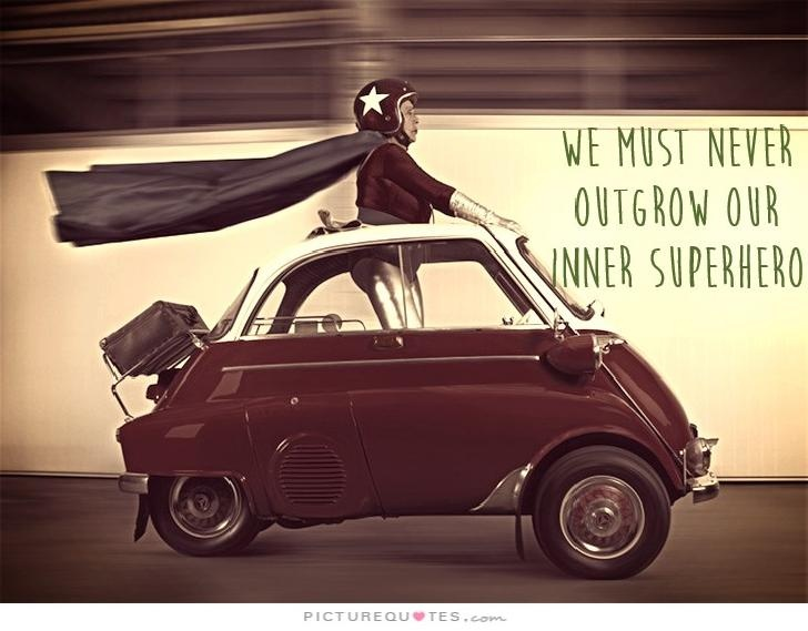 We must never outgrow our inner superhero Picture Quote #1