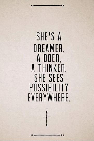 She's a dreamer, a doer, a thinker. She sees possibility everywhere Picture Quote #1