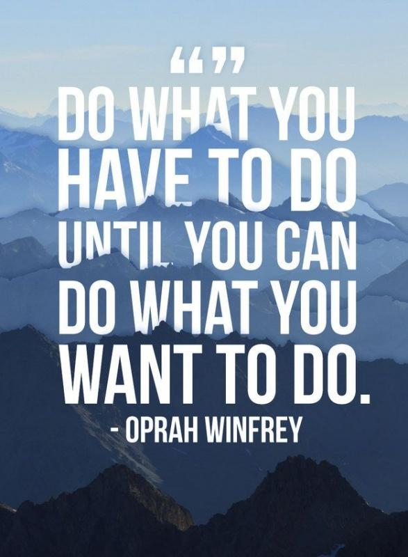 Do what you have to do until you can do what you want to do Picture Quote #1