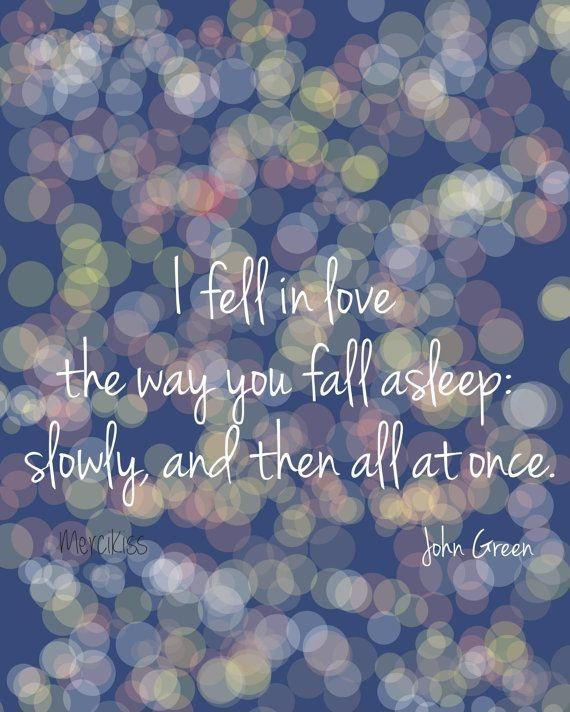 I fell in love with the way you fall asleep: slowly, and then all at once Picture Quote #1