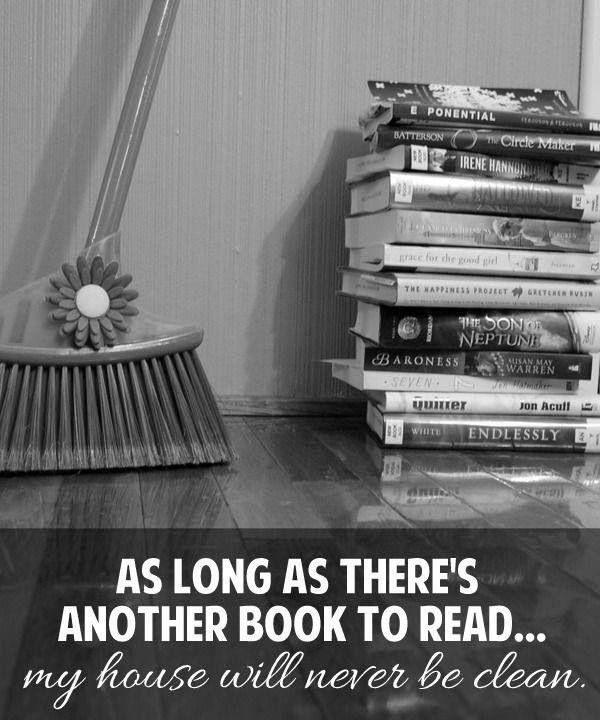 As long as there's another book to read.. my house will never be clean Picture Quote #1