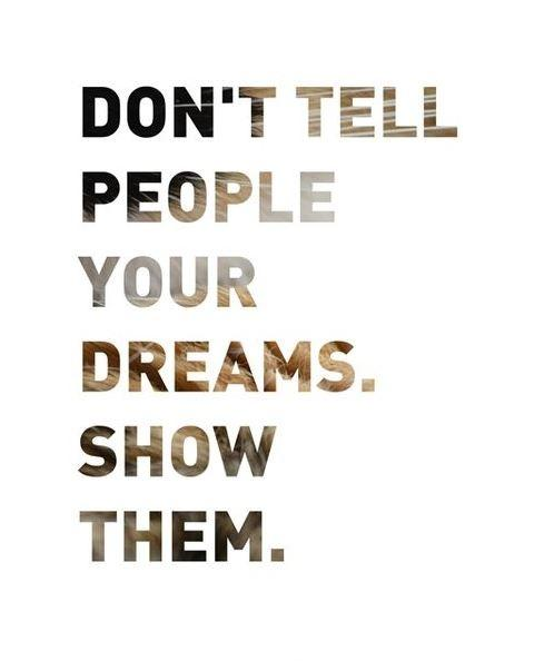 Don't tell people your dreams. Show them Picture Quote #1