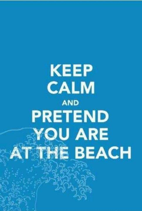 Keep calm and pretend you are at the beach Picture Quote #1