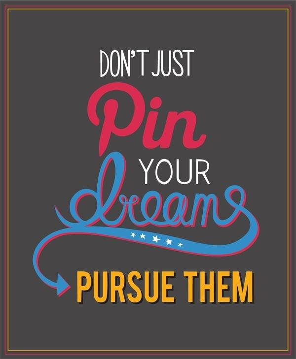 Don't just pin your dreams, pursue them Picture Quote #1