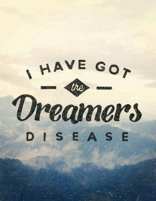 I have got the dreamers disease Picture Quote #1