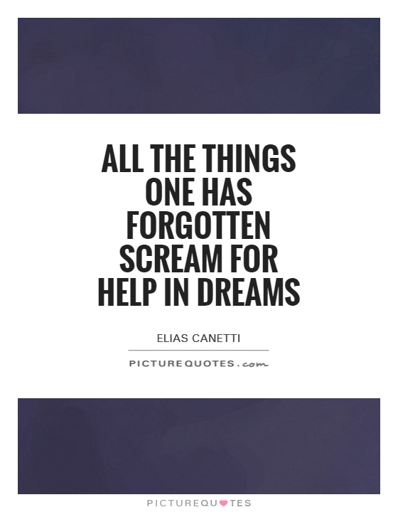 All the things one has forgotten scream for help in dreams Picture Quote #1