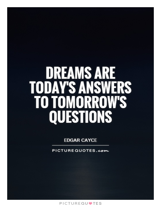 Dreams are today's answers to tomorrow's questions | Picture