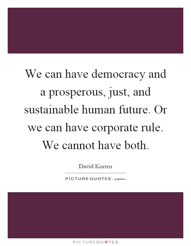 a look into the future in when corporation rule the world by david korten David korten is an activist and david's change the story, change the future political activist and author of when corporations rule the world.