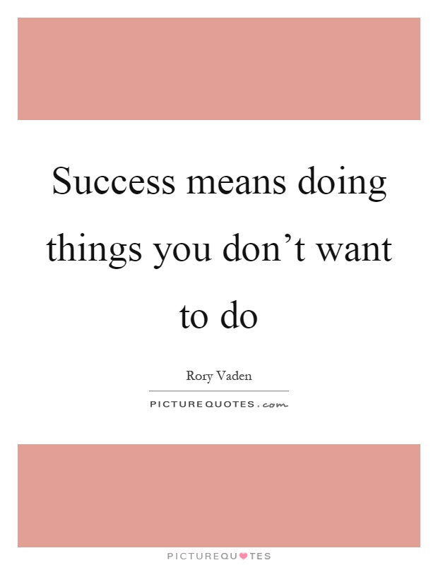 how successful do you want to Materialistic things do provide you happiness but in a long-term all you want is the satisfaction from your heart and from your family and friends who've been there through everything i don't think i will ever stop trying to be more successful.