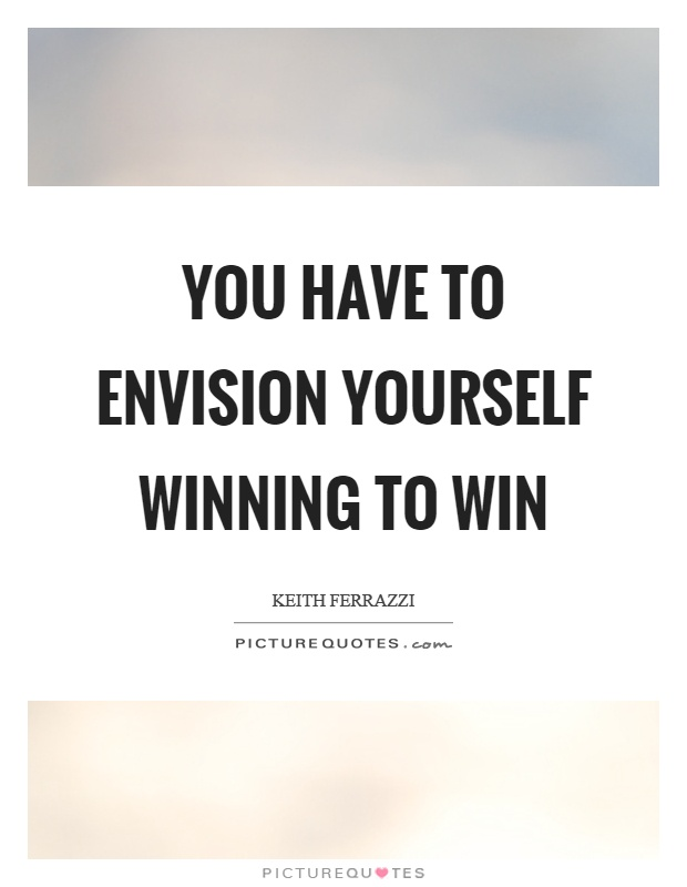 You have to envision yourself winning to win Picture Quote #1