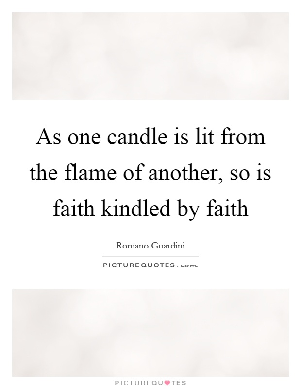 As one candle is lit from the flame of another, so is faith kindled by faith Picture Quote #1