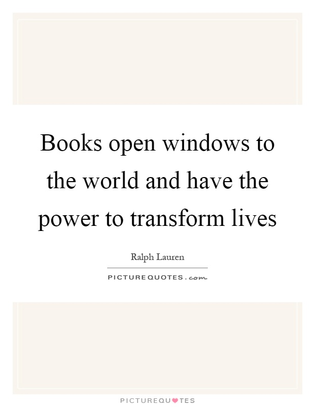 Books open windows to the world and have the power to transform lives Picture Quote #1
