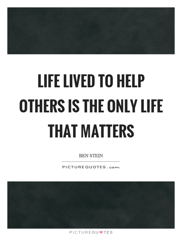Life lived to help others is the only life that matters Picture Quote #1