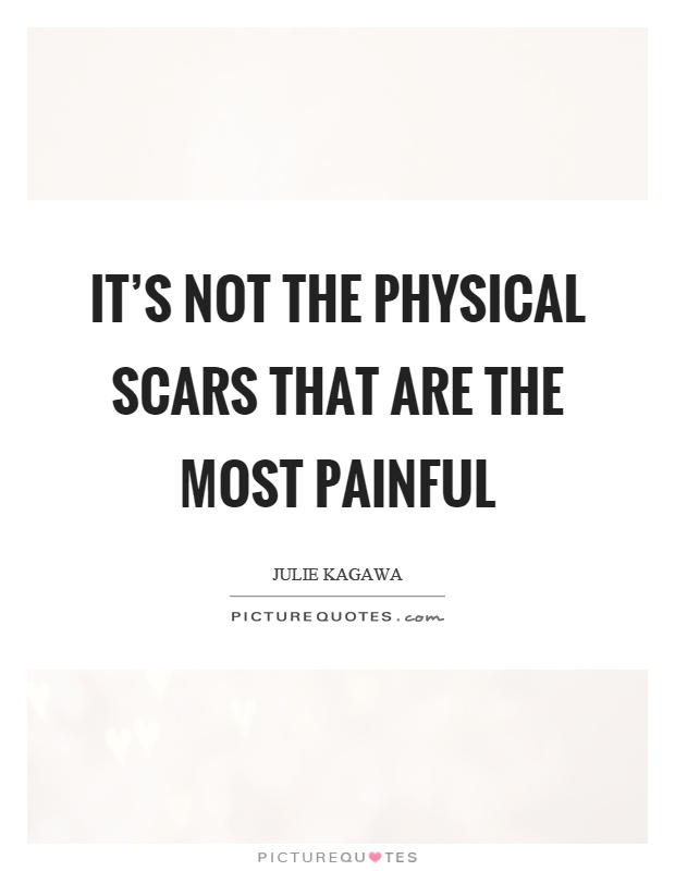 It's not the physical scars that are the most painful Picture Quote #1