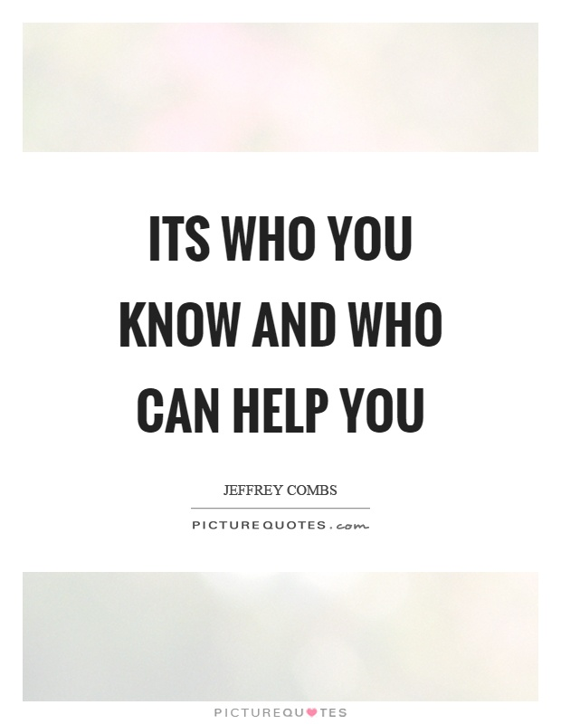 Its who you know and who can help you Picture Quote #1