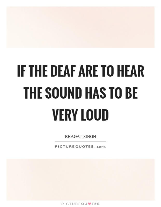 If the deaf are to hear the sound has to be very loud Picture Quote #1