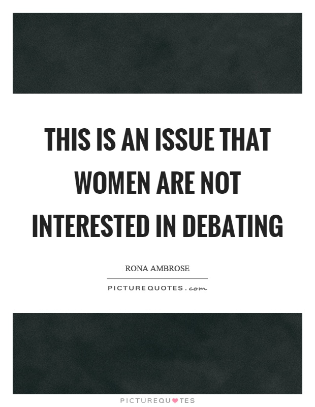 This is an issue that women are not interested in debating Picture Quote #1