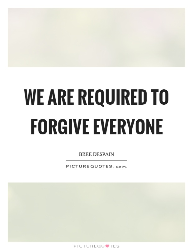 We are required to forgive everyone Picture Quote #1