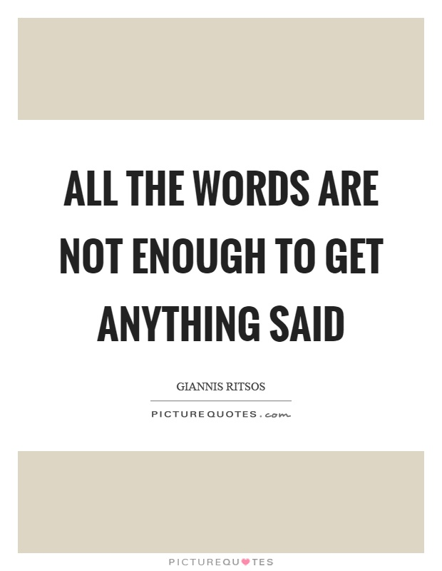 All the words are not enough to get anything said Picture Quote #1