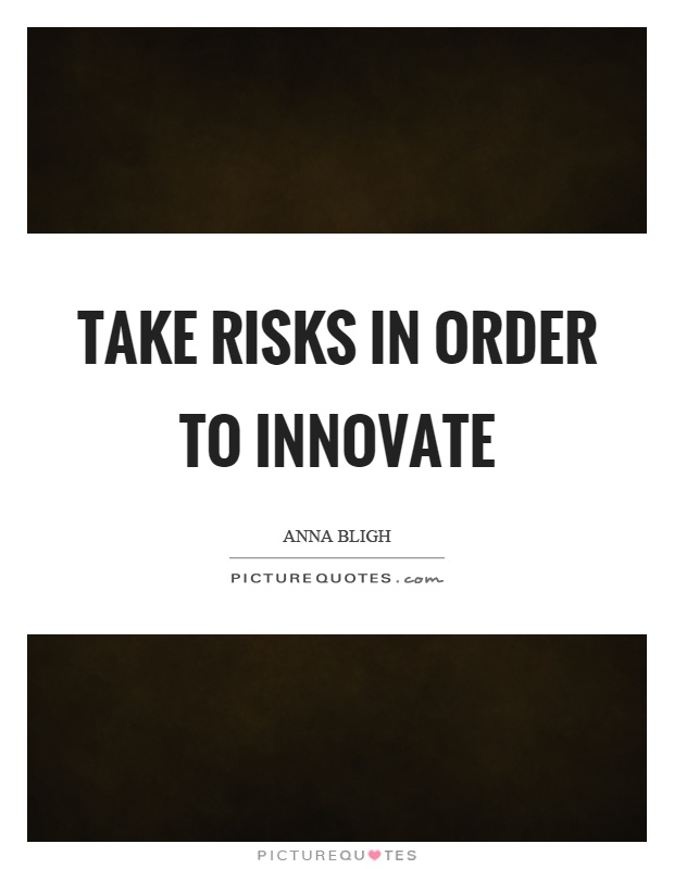 Take risks in order to innovate Picture Quote #1
