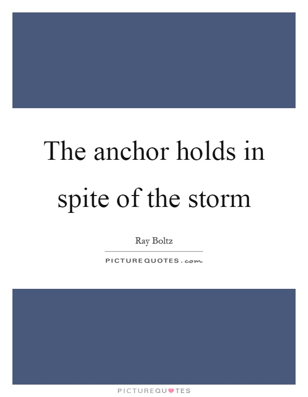 my anchor holds in spite of the storm